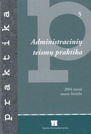 Administracinių teismų praktika (2004 metai sausis-birželis)