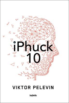 iPhuck 10: tikras algoritminis policinės prozos šedevras apie meilės, meno ir visų kitų dalykų ateitį