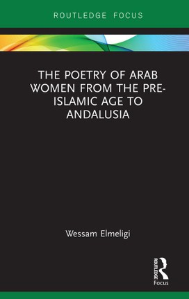 The Poetry of Arab Women from the Pre-Islamic Age to Andalusia