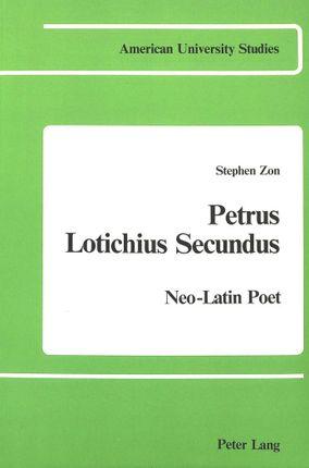 Petrus Lotichius Secundus: Neo-Latin Poet