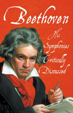 Beethoven - His Symphonies Critically Discussed
