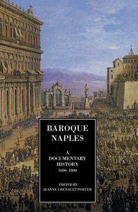 Baroque Naples: A Documentary History: C.1600-1800