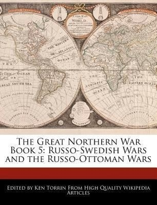 The Great Northern War Book 5: Russo-Swedish Wars and the Russo-Ottoman Wars