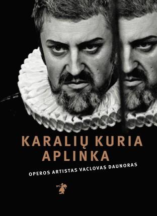Karalių kuria aplinka: operos solistas Vaclovas Daunoras