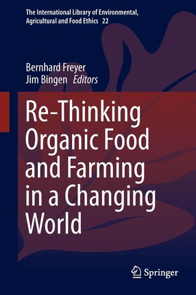 Re-Thinking Organic Food and Farming in a Changing World