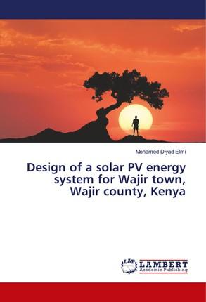 Design of a solar PV energy system for Wajir town, Wajir county, Kenya
