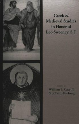 Greek and Medieval Studies in Honor of Leo Sweeney, S.J.