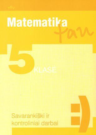 Matematika tau. Savarankiški ir kontroliniai darbai 5 klasei