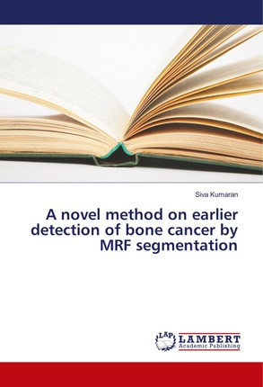 A novel method on earlier detection of bone cancer by MRF segmentation