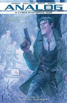 Analog: A Cyber-Dystopian Noir Volume 1: Death by Algorithm