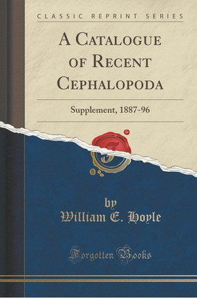 A Catalogue of Recent Cephalopoda: Supplement, 1887-96 (Classic Reprint)