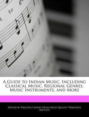 A Guide to Indian Music, Including Classical Music, Regional Genres, Music Instruments, and More