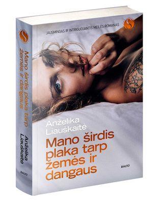 MANO ŠIRDIS PLAKA TARP ŽEMĖS IR DANGAUS: naujausias bestselerių autorės A. Liauškaitės intriguojantis meilės romanas!