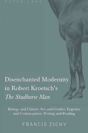 Disenchanted Modernity in Robert Kroetsch's The Studhorse Man