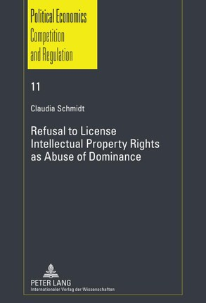 Refusal to License. Intellectual Property Rights as Abuse of Dominance