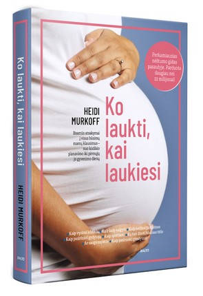 KO LAUKTI, KAI LAUKIESI. Perkamiausias nėštumo gidas pasaulyje. Parduota daugiau nei 22 milijonai!