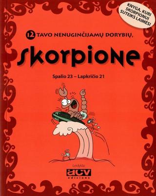 12 tavo nenuginčijamų dorybių, Skorpione!