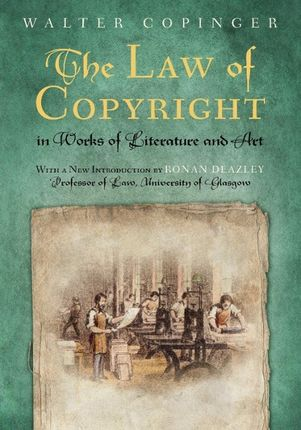 The Law of Copyright, in Works of Literature and Art: Including That of Drama, Music, Engraving, Sculpture, Painting, Photography and Ornamental and U