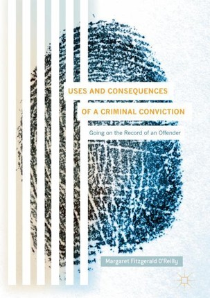 Uses and Consequences of a Criminal Conviction