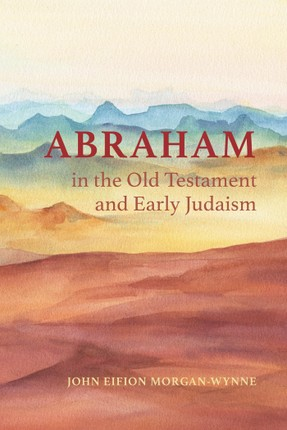Abraham in the Old Testament and Early Judaism