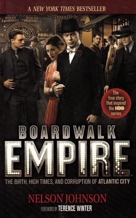 Boardwalk Empire. The Birth, High Times, and Corruption of Atlantic City