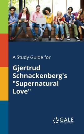 "A Study Guide for Gjertrud Schnackenberg's ""Supernatural Love"""