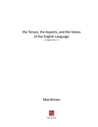 the Tenses, the Aspects, and the Voices of the English Language