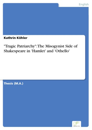 """""""Tragic Patriarchy"""": The Misogynist Side of Shakespeare in 'Hamlet' and 'Othello'"""