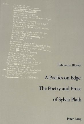 A Poetics on Edge: - The Poetry and Prose of Sylvia Plath