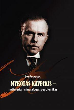 Profesorius Mykolas Kaveckis – inžinierius, mineralogas, geochemikas