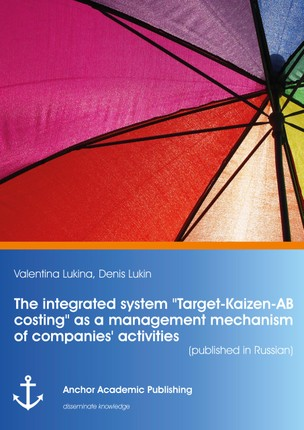 "The integrated system ""Target-Kaizen-AB costing"" as a management mechanism of companies' activities (published in Russian)"