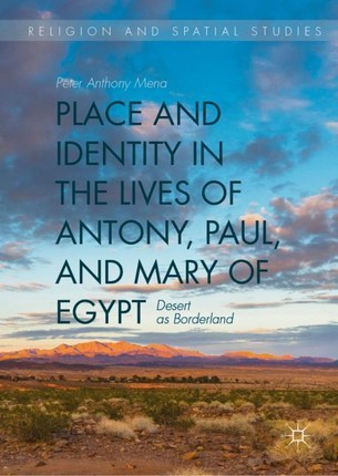 Place and Identity in the Lives of Antony, Paul, and Mary of Egypt