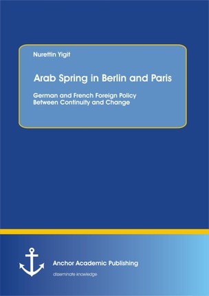 Arab Spring in Berlin and Paris: German and French Foreign Policy Between Continuity and Change