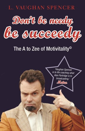 Don't Be Needy Be Succeedy