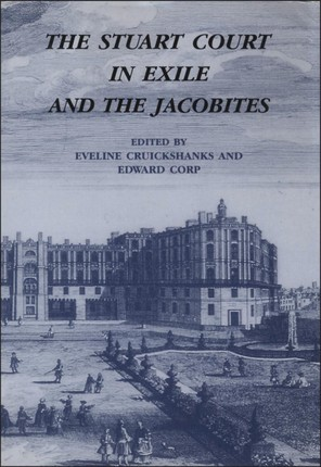 The Stuart Court in Exile and the Jacobites