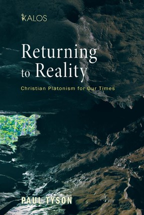 Returning to Reality: Christian Platonism for Our Times