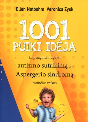 1001 puiki idėja kaip auginti ir ugdyti autizmo sutrikimą