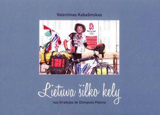 Lietuva šilko kely nuo Graikijos iki Olimpinio Pekino
