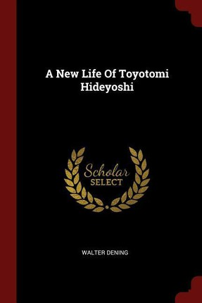 A New Life of Toyotomi Hideyoshi