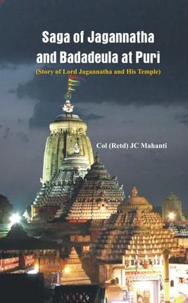 The Saga of Jagannatha and Badadeula at Puri (Story of Lord Jagannatha and his Temple)