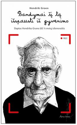 Bandymai šį tą išspausti iš gyvenimo: slaptas Hendriko Gruno (83 1⁄4 metų) dienoraštis