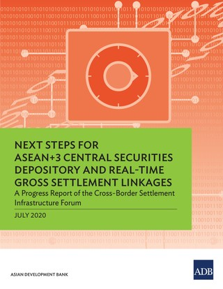Next Steps for ASEAN+3 Central Securities Depository and Real-Time Gross Settlement Linkages