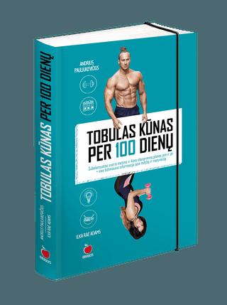 TOBULAS KŪNAS PER 100 DIENŲ: subalansuotas svorio metimo ir kūno stangrinimo planas jam ir jai + visa būtiniausia informacija apie mitybą ir motyvaciją