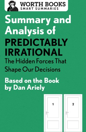 Summary and Analysis of Predictably Irrational: The Hidden Forces That Shape Our Decisions