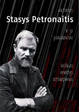Aktorius Stasys Petronaitis ir jo pakeleiviai: laiškai, mintys, atsiliepimai