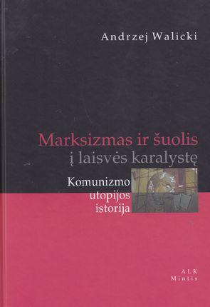 Marksizmas ir šuolis į laisvės karalystę: Komunizmo utopijos istorija