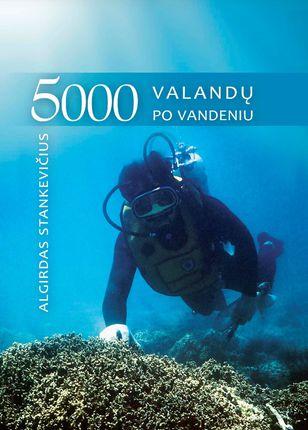 5000 valandų po vandeniu. Tyrinėtojo užrašai iš 4 vandenynų ir 20 jūrų