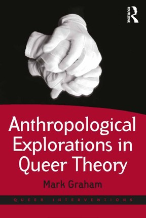 Anthropological Explorations in Queer Theory