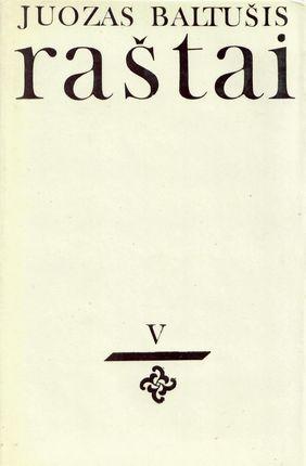 Juozas Baltušis. Raštai V (1982)