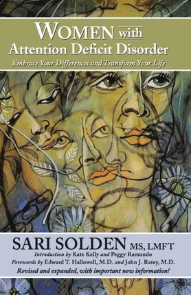 Women With Attention Deficit Disorder: Embrace Your Differences and Transform Your Life